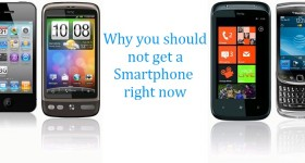 Why you should not get a Smartphone (Right now)