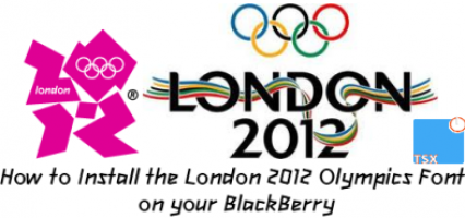 How to Install the London 2012 Olympics Font on your BlackBerry