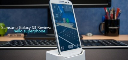 Samsung Galaxy S3 review: Hello Super Phone